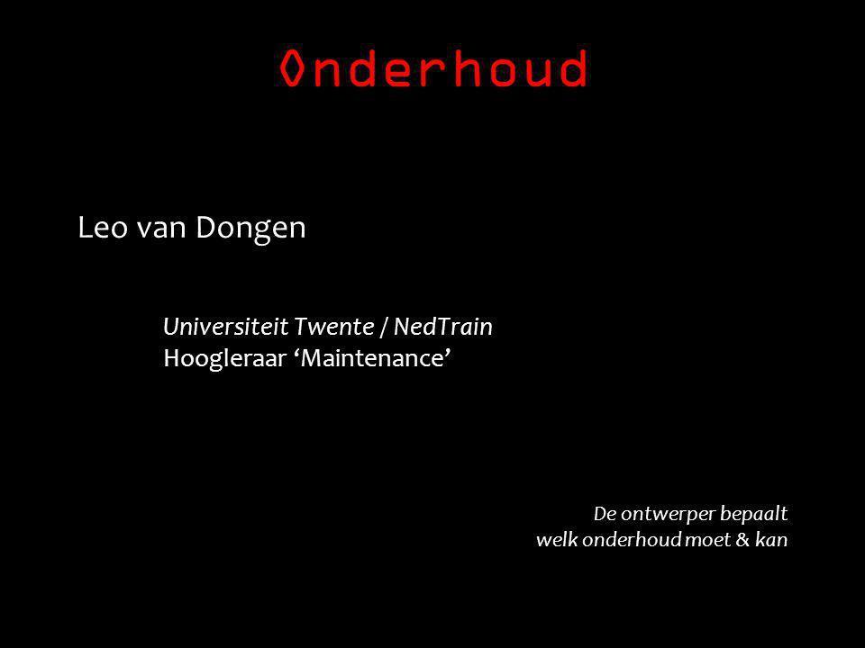 Onderhoud Leo van Dongen Universiteit Twente / NedTrain Hoogleraar 'Maintenance' De ontwerper bepaalt welk onderhoud moet & kan