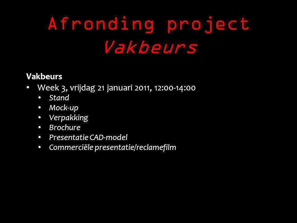 Afronding project Vakbeurs Vakbeurs Week 3, vrijdag 21 januari 2011, 12:00-14:00 Stand Mock-up Verpakking Brochure Presentatie CAD-model Commerciële presentatie/reclamefilm