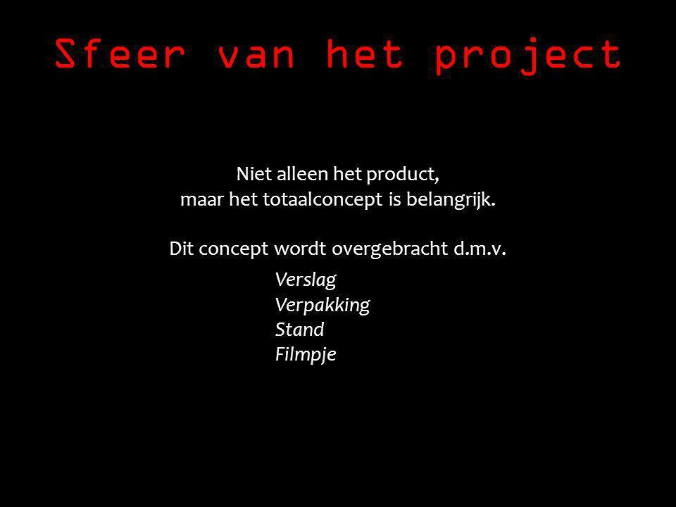 Sfeer van het project Niet alleen het product, maar het totaalconcept is belangrijk.
