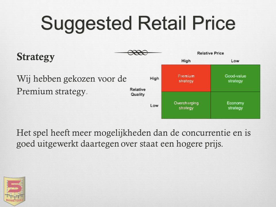 Suggested Retail PriceSuggested Retail Price Strategy Wij hebben gekozen voor de Premium strategy. Het spel heeft meer mogelijkheden dan de concurrent