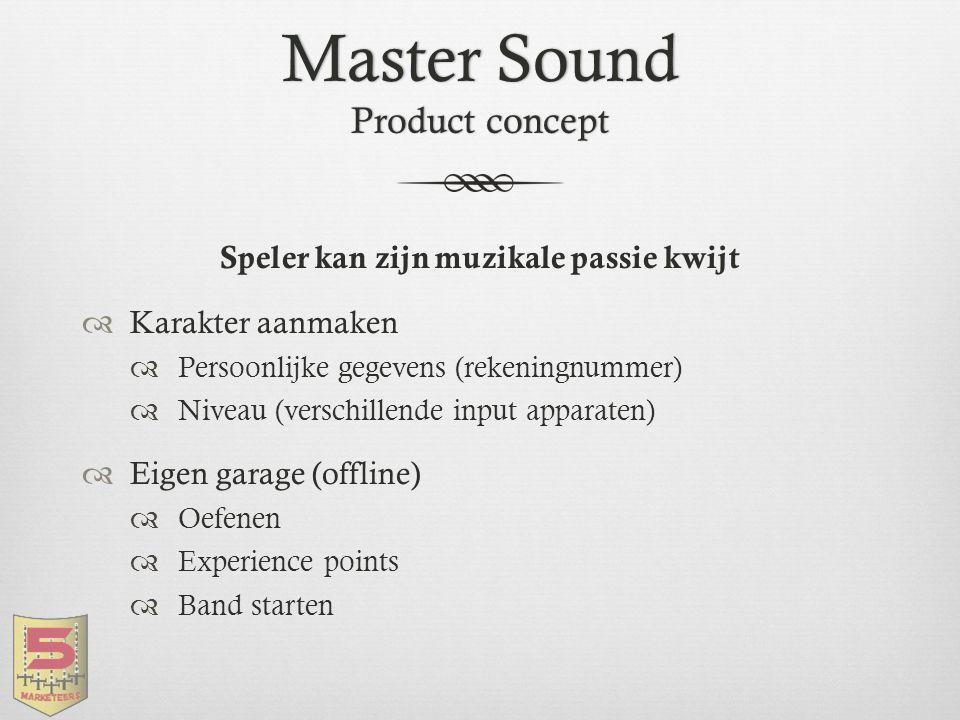 Master Sound Product concept  Virtuele wereld (Online)  Gebaseerd op echte populaire plekken  Spelers kunnen stemmen en volgen  In-Game geld verdienen  Experience Points (XP's)  Ster worden  Hitlijsten