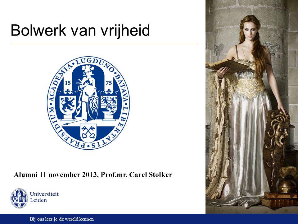 Bij ons leer je de wereld kennen Bolwerk van vrijheid Alumni 11 november 2013, Prof.mr. Carel Stolker