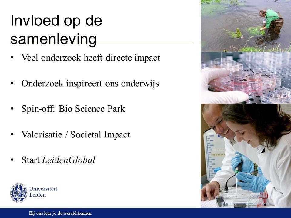 Bij ons leer je de wereld kennen Invloed op de samenleving Veel onderzoek heeft directe impact Onderzoek inspireert ons onderwijs Spin-off: Bio Scienc