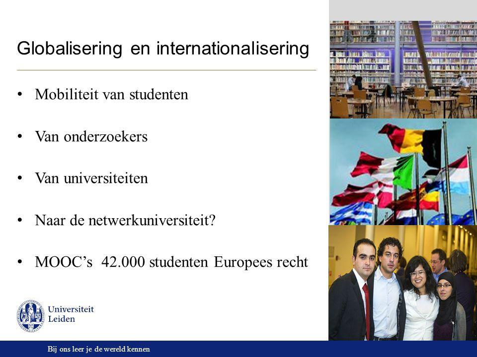 Bij ons leer je de wereld kennen Globalisering en internationalisering Mobiliteit van studenten Van onderzoekers Van universiteiten Naar de netwerkuni