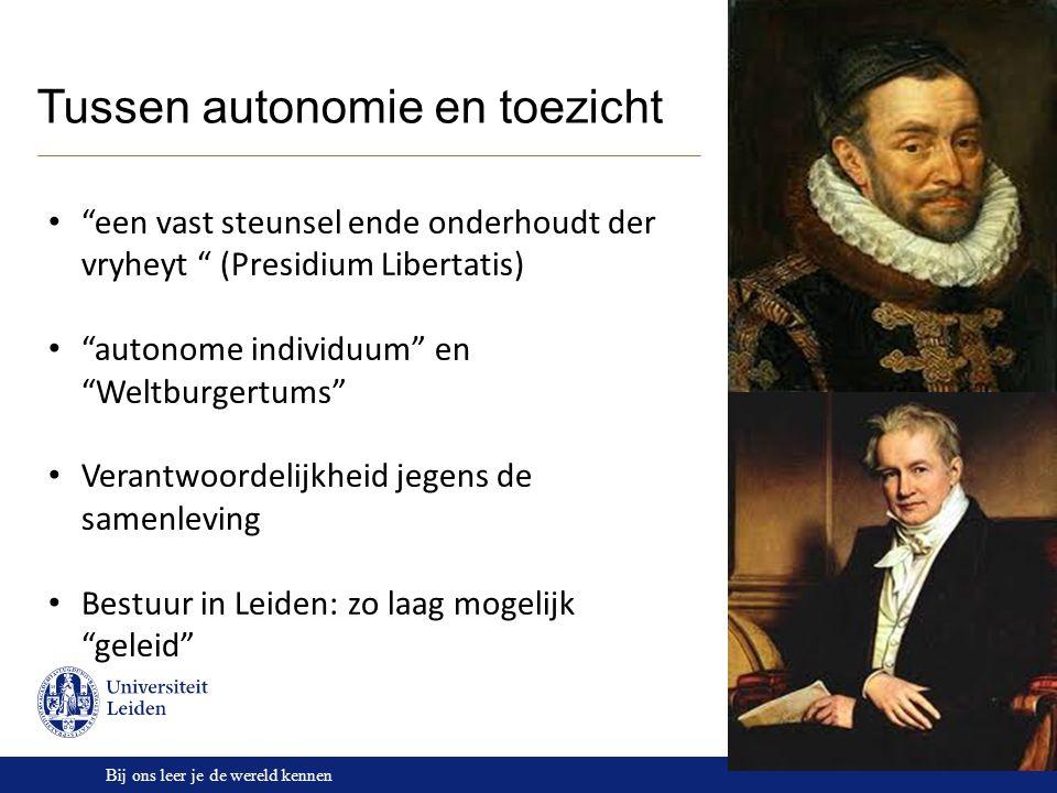 """Bij ons leer je de wereld kennen Tussen autonomie en toezicht """"een vast steunsel ende onderhoudt der vryheyt """" (Presidium Libertatis) """"autonome indivi"""