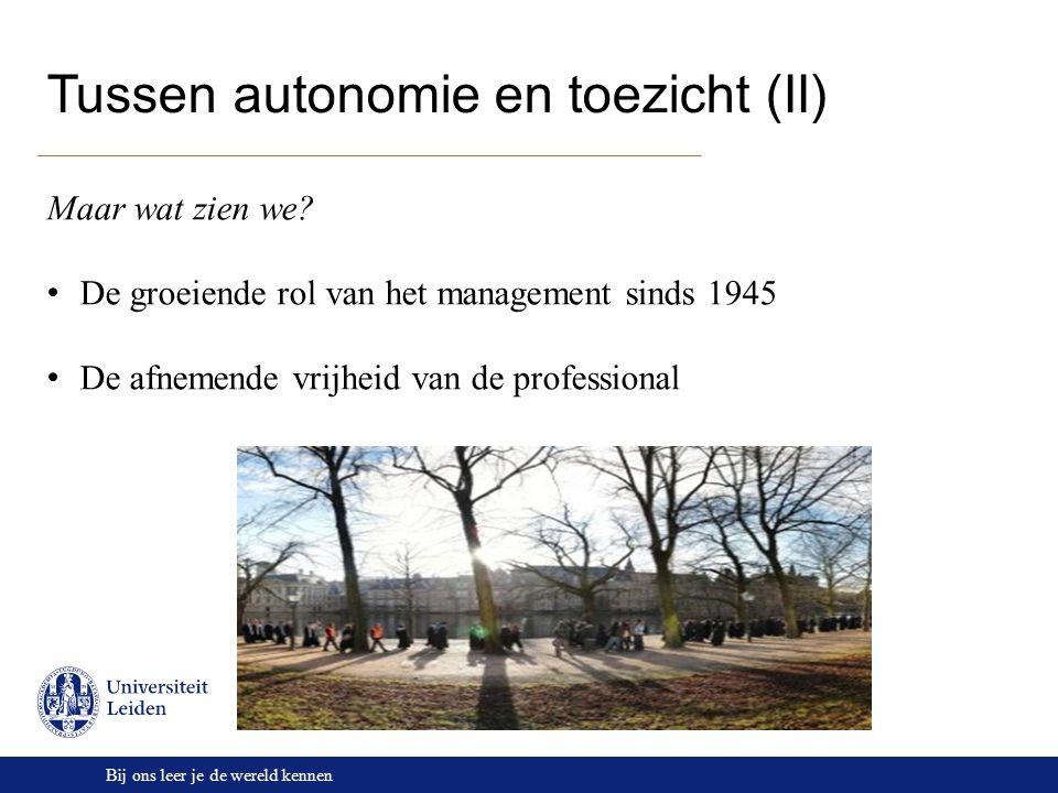 Bij ons leer je de wereld kennen Tussen autonomie en toezicht (II) Maar wat zien we? De groeiende rol van het management sinds 1945 De afnemende vrijh