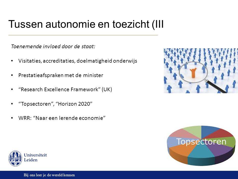 Bij ons leer je de wereld kennen Tussen autonomie en toezicht (III) Toenemende invloed door de staat: Visitaties, accreditaties, doelmatigheid onderwi