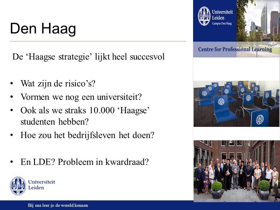 Bij ons leer je de wereld kennen Den Haag De 'Haagse strategie' lijkt heel succesvol Wat zijn de risico's? Vormen we nog een universiteit? Ook als we