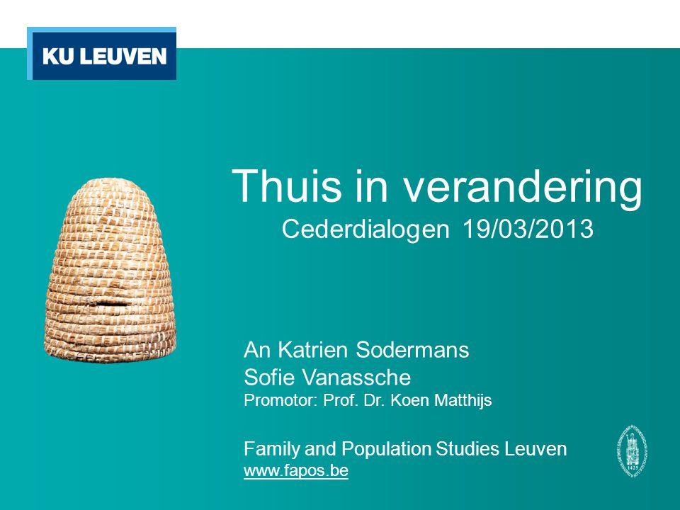 Thuis in verandering Cederdialogen 19/03/2013 An Katrien Sodermans Sofie Vanassche Promotor: Prof. Dr. Koen Matthijs Family and Population Studies Leu