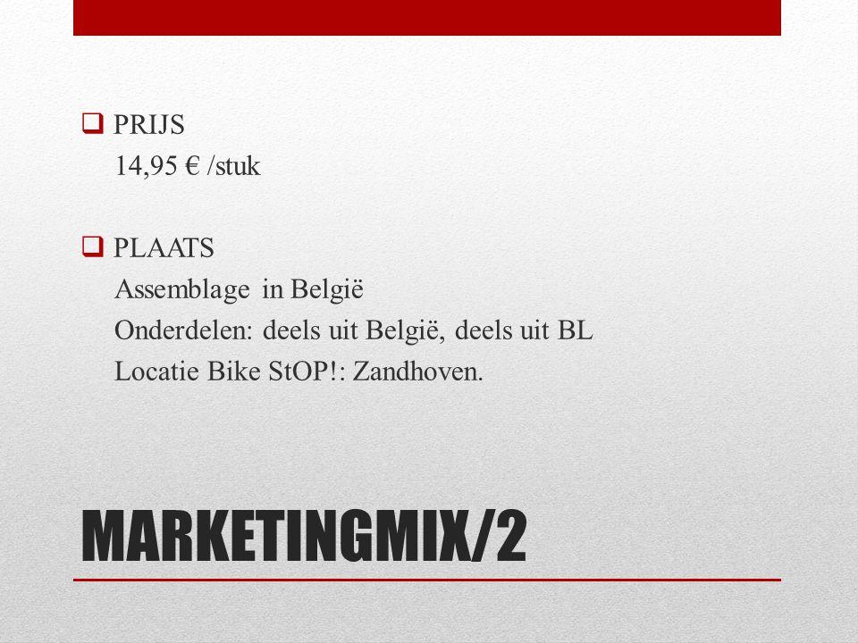 MARKETINGMIX/2  PRIJS 14,95 € /stuk  PLAATS Assemblage in België Onderdelen: deels uit België, deels uit BL Locatie Bike StOP!: Zandhoven.