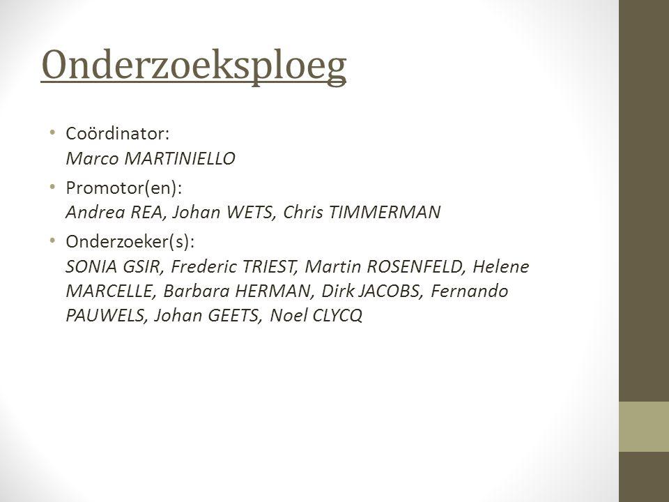 Onderzoeksploeg Coördinator: Marco MARTINIELLO Promotor(en): Andrea REA, Johan WETS, Chris TIMMERMAN Onderzoeker(s): SONIA GSIR, Frederic TRIEST, Mart