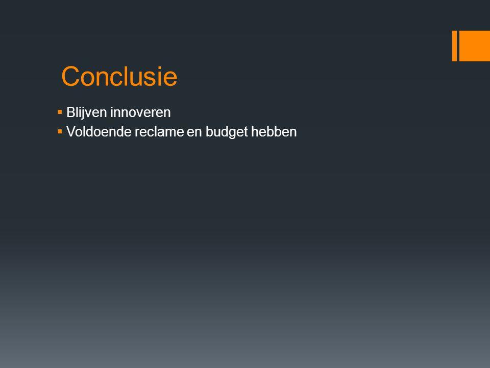 Conclusie  Blijven innoveren  Voldoende reclame en budget hebben