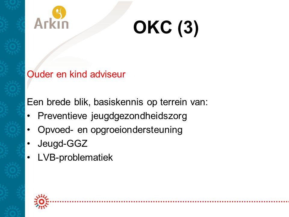 OKC (3) Ouder en kind adviseur Een brede blik, basiskennis op terrein van: Preventieve jeugdgezondheidszorg Opvoed- en opgroeiondersteuning Jeugd-GGZ