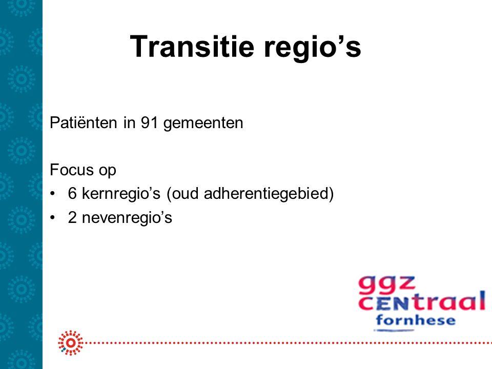 Transitie regio's Patiënten in 91 gemeenten Focus op 6 kernregio's (oud adherentiegebied) 2 nevenregio's