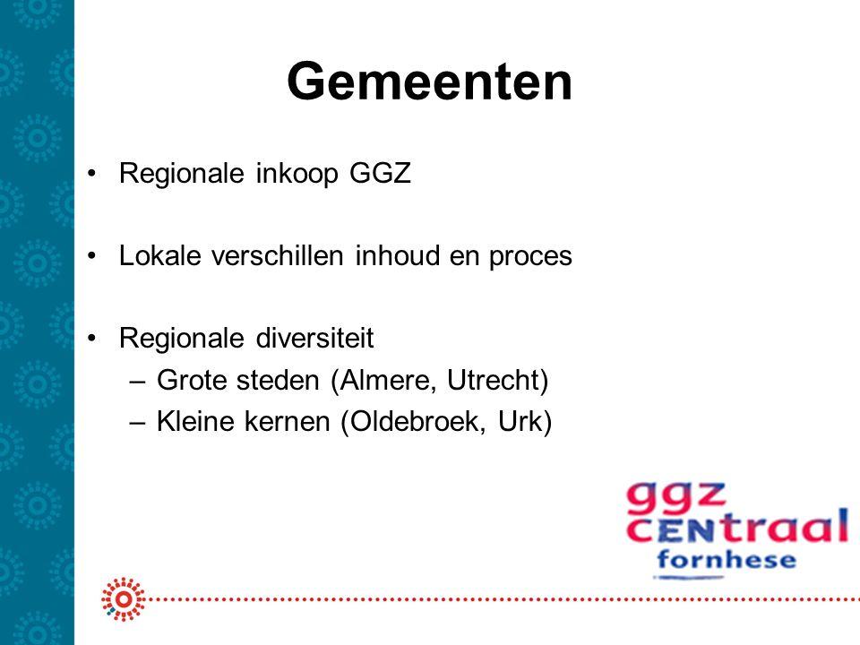 Gemeenten Regionale inkoop GGZ Lokale verschillen inhoud en proces Regionale diversiteit –Grote steden (Almere, Utrecht) –Kleine kernen (Oldebroek, Ur