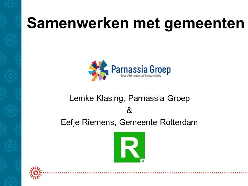 Samenwerken met gemeenten Lemke Klasing, Parnassia Groep & Eefje Riemens, Gemeente Rotterdam