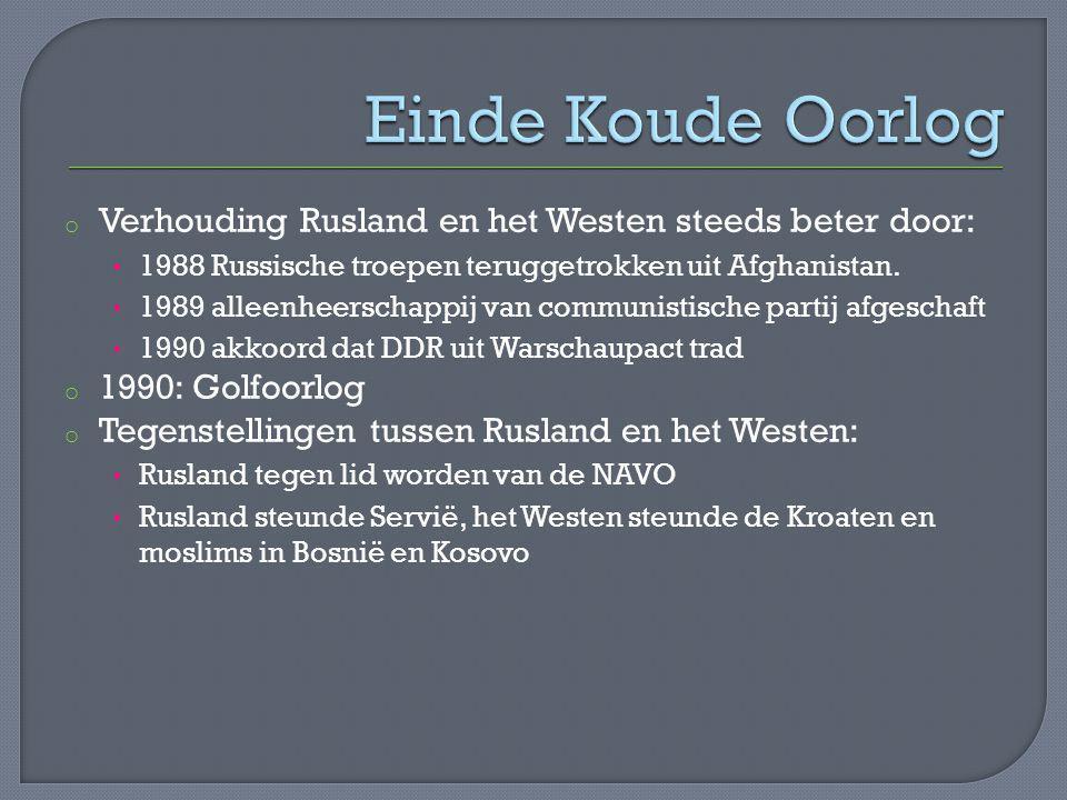o Verhouding Rusland en het Westen steeds beter door: 1988 Russische troepen teruggetrokken uit Afghanistan. 1989 alleenheerschappij van communistisch