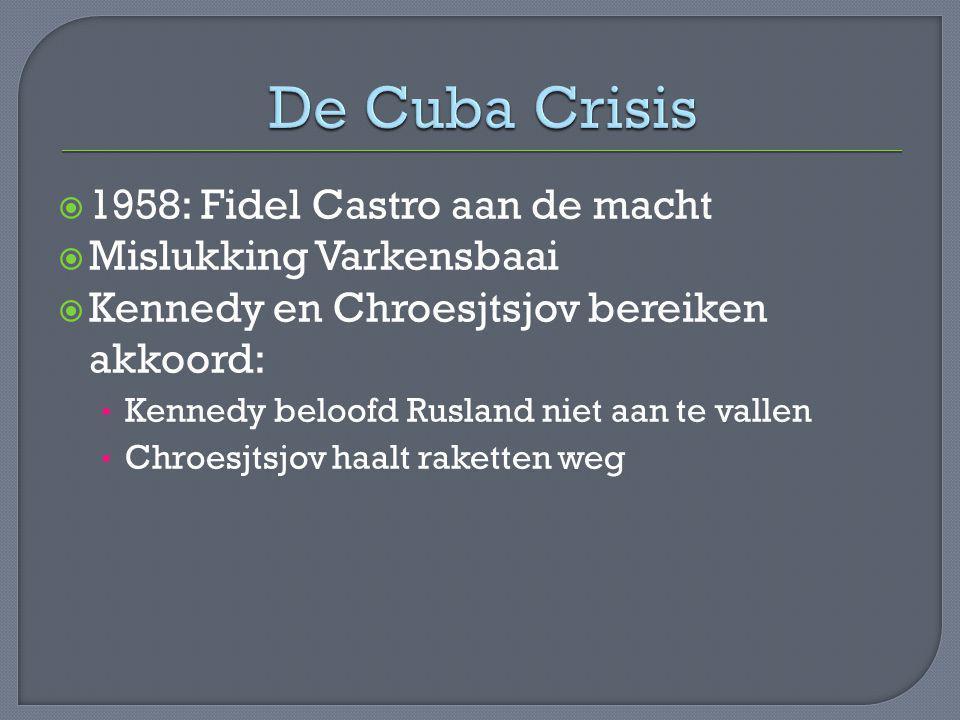  1958: Fidel Castro aan de macht  Mislukking Varkensbaai  Kennedy en Chroesjtsjov bereiken akkoord: Kennedy beloofd Rusland niet aan te vallen Chro