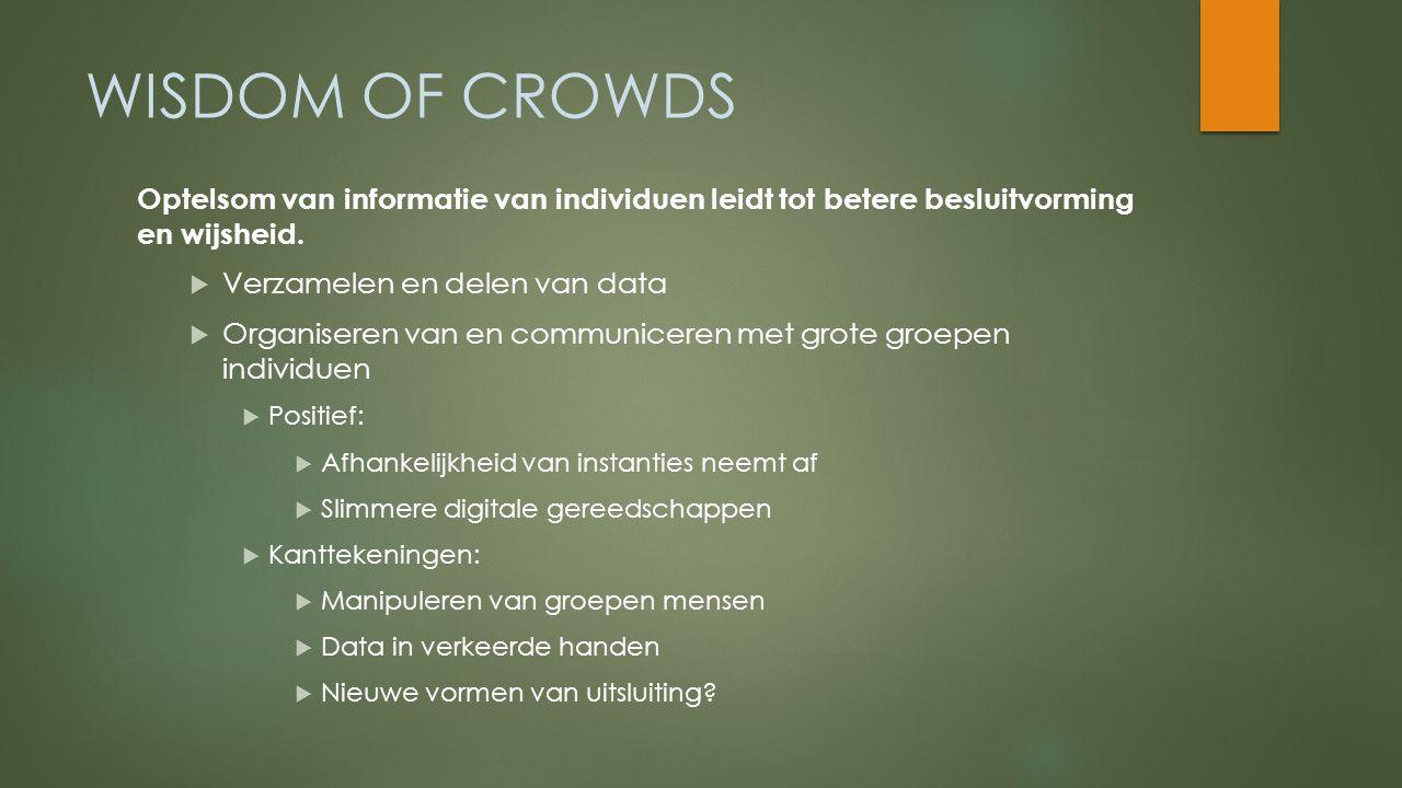 WISDOM OF CROWDS Optelsom van informatie van individuen leidt tot betere besluitvorming en wijsheid.  Verzamelen en delen van data  Organiseren van