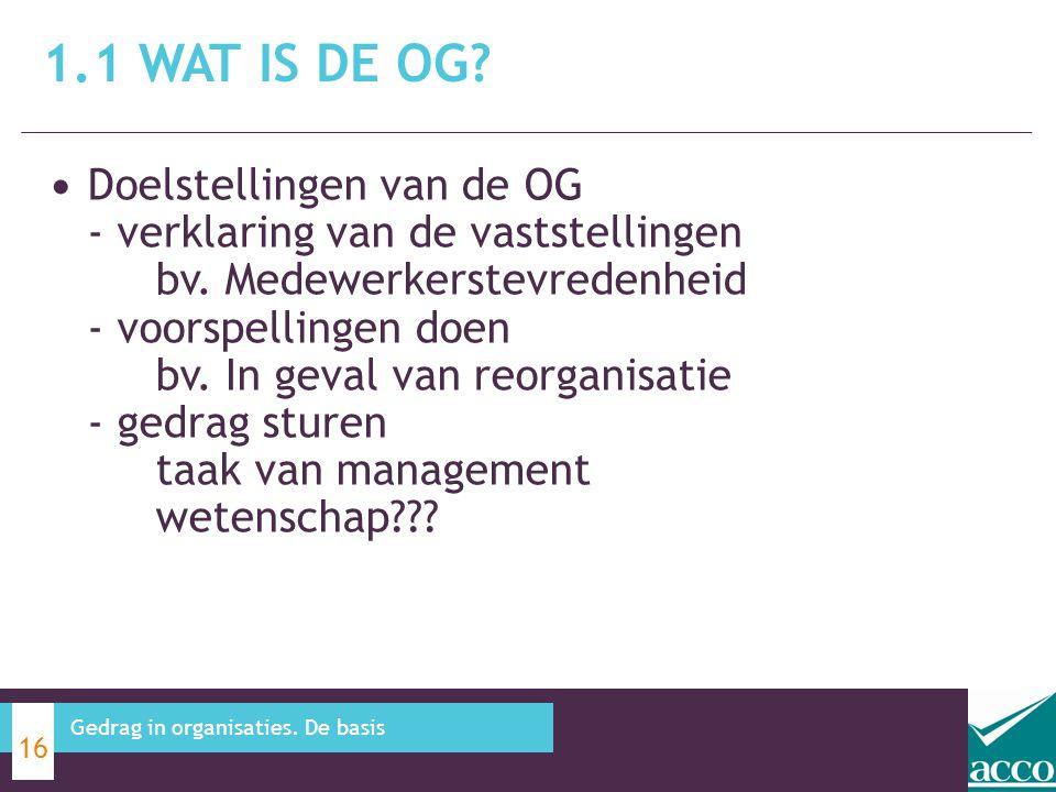 Doelstellingen van de OG - verklaring van de vaststellingen bv. Medewerkerstevredenheid - voorspellingen doen bv. In geval van reorganisatie - gedrag