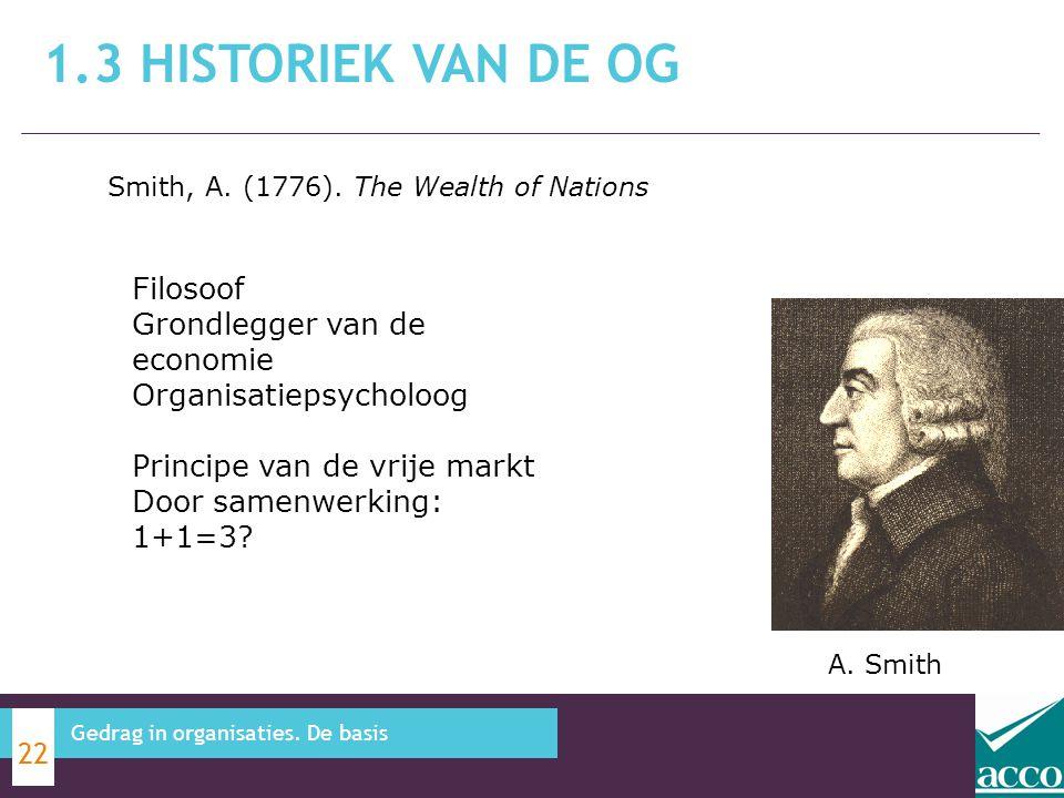 1.3 HISTORIEK VAN DE OG 22 Gedrag in organisaties. De basis Smith, A. (1776). The Wealth of Nations Filosoof Grondlegger van de economie Organisatieps