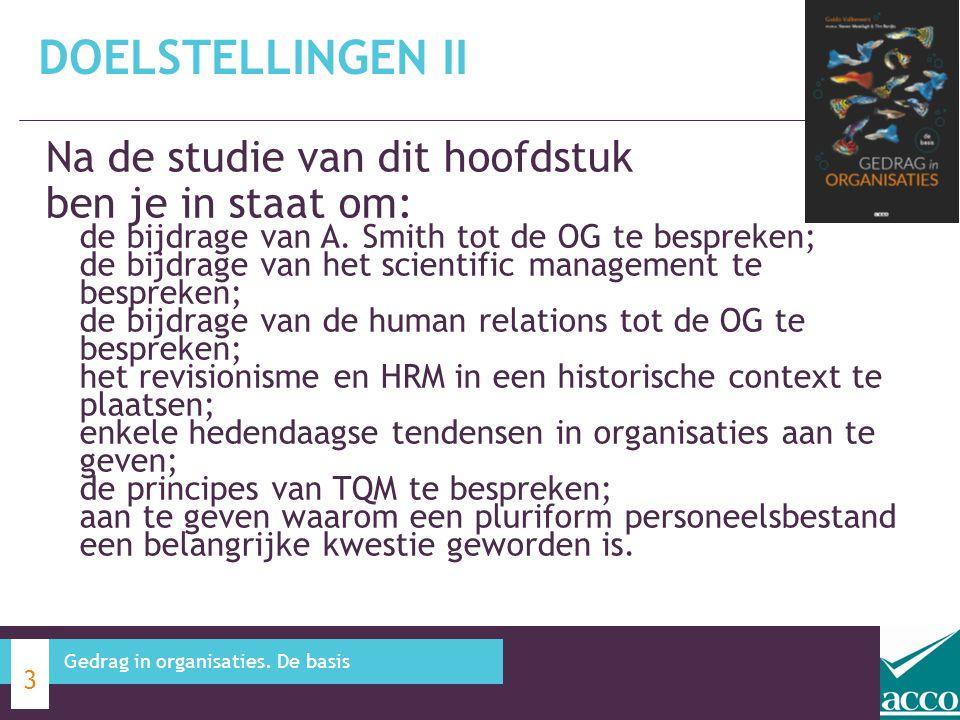 Na de studie van dit hoofdstuk ben je in staat om: de bijdrage van A. Smith tot de OG te bespreken; de bijdrage van het scientific management te bespr