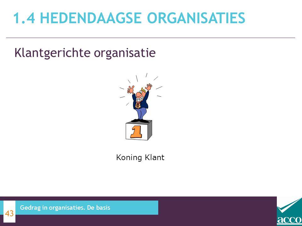 Klantgerichte organisatie 1.4 HEDENDAAGSE ORGANISATIES 43 Gedrag in organisaties. De basis Koning Klant