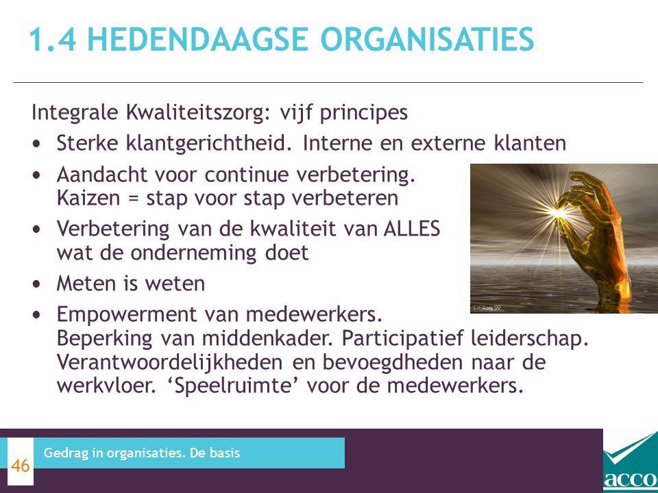 1.4 HEDENDAAGSE ORGANISATIES 46 Gedrag in organisaties. De basis Integrale Kwaliteitszorg: vijf principes Sterke klantgerichtheid. Interne en externe