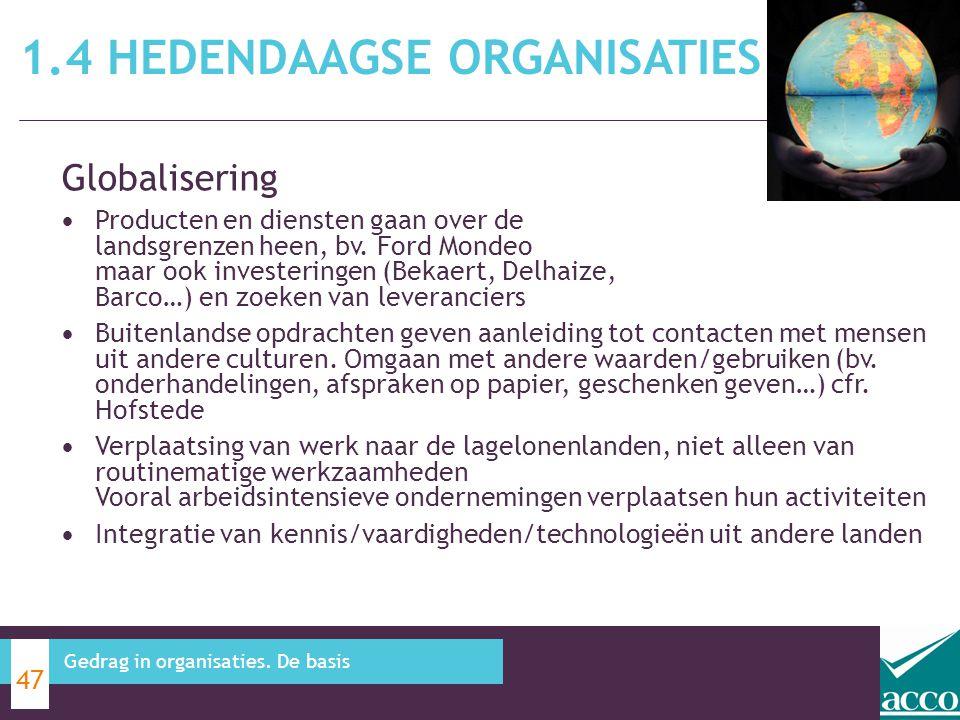 1.4 HEDENDAAGSE ORGANISATIES 47 Gedrag in organisaties. De basis Globalisering Producten en diensten gaan over de landsgrenzen heen, bv. Ford Mondeo m