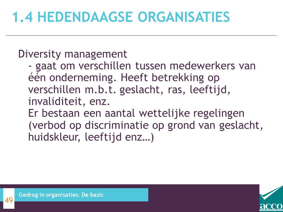 1.4 HEDENDAAGSE ORGANISATIES 49 Gedrag in organisaties. De basis Diversity management - gaat om verschillen tussen medewerkers van één onderneming. He
