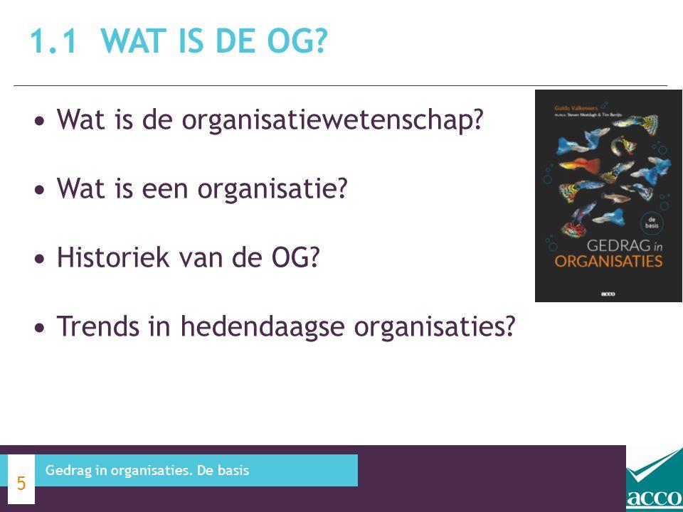 Wat is de organisatiewetenschap? Wat is een organisatie? Historiek van de OG? Trends in hedendaagse organisaties? 1.1 WAT IS DE OG? 5 Gedrag in organi