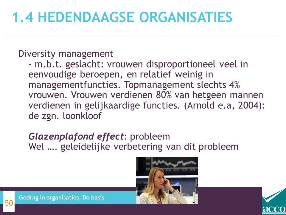 1.4 HEDENDAAGSE ORGANISATIES 50 Gedrag in organisaties. De basis Diversity management - m.b.t. geslacht: vrouwen disproportioneel veel in eenvoudige b