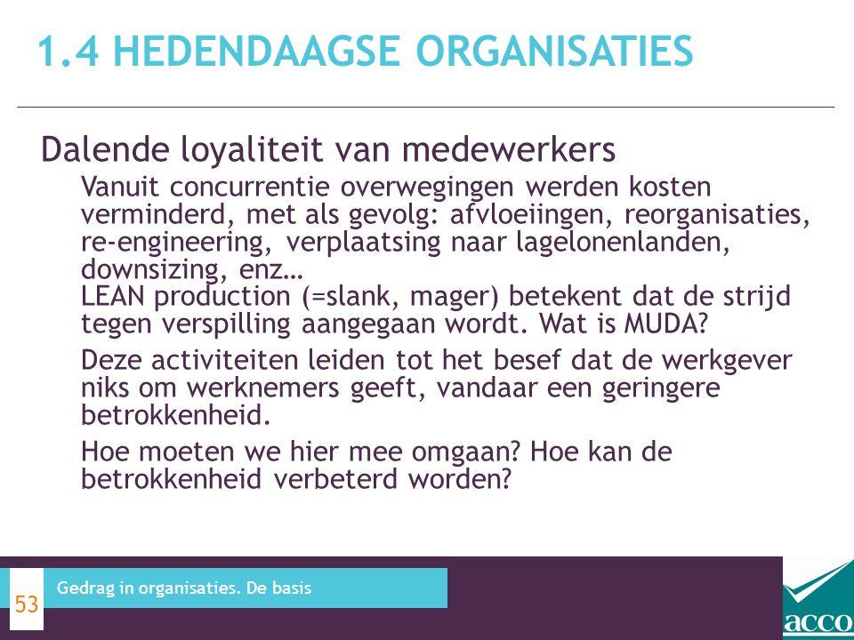 Dalende loyaliteit van medewerkers 1.4 HEDENDAAGSE ORGANISATIES 53 Gedrag in organisaties. De basis Vanuit concurrentie overwegingen werden kosten ver