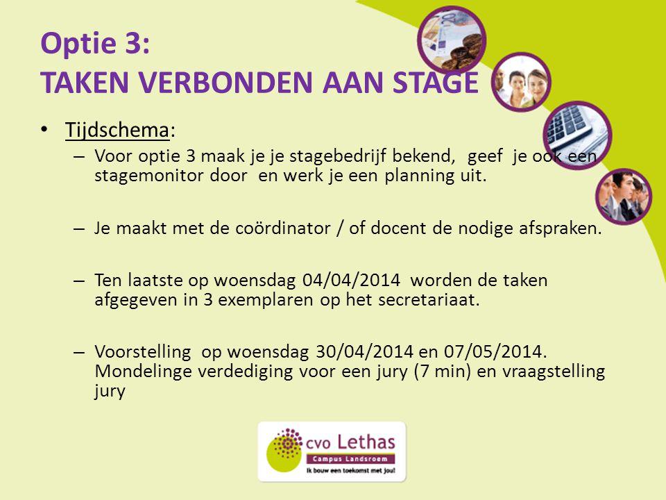 Optie 3: TAKEN VERBONDEN AAN STAGE Tijdschema: – Voor optie 3 maak je je stagebedrijf bekend, geef je ook een stagemonitor door en werk je een plannin