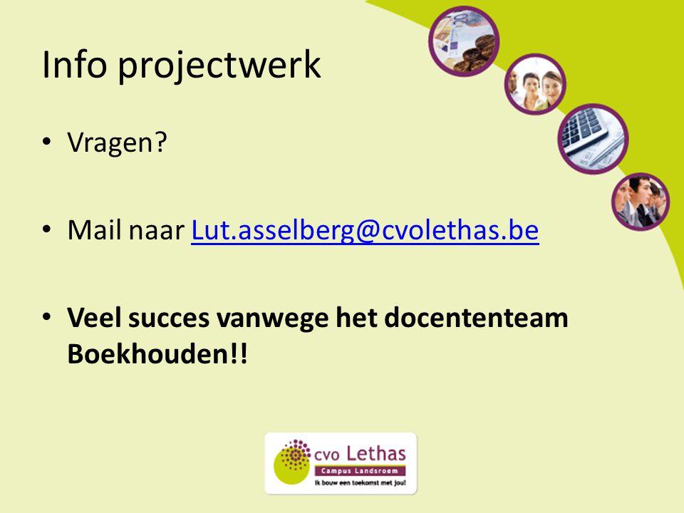 Info projectwerk Vragen? Mail naar Lut.asselberg@cvolethas.beLut.asselberg@cvolethas.be Veel succes vanwege het docententeam Boekhouden!!