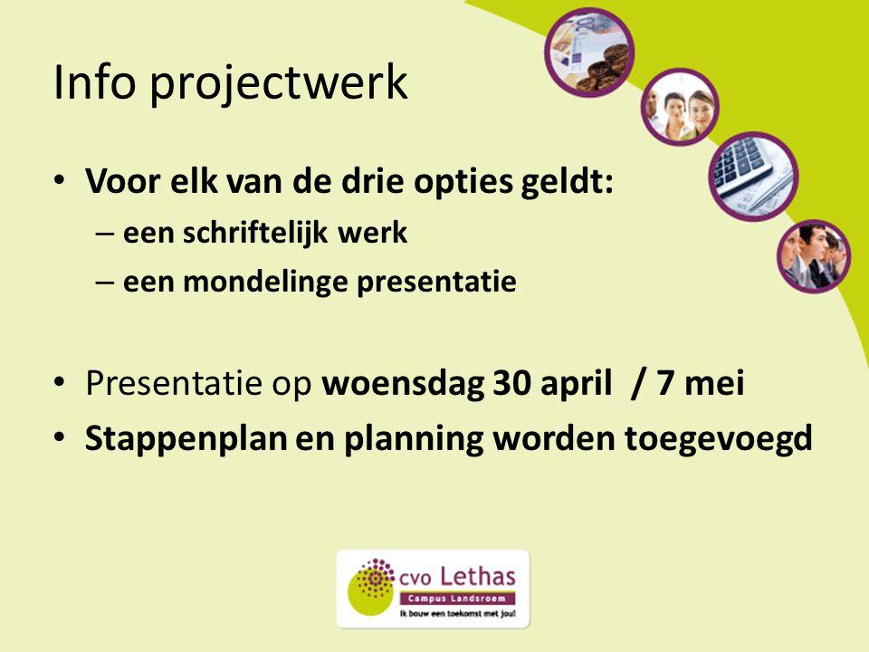 Info projectwerk Voor elk van de drie opties geldt: – een schriftelijk werk – een mondelinge presentatie Presentatie op woensdag 30 april / 7 mei Stap