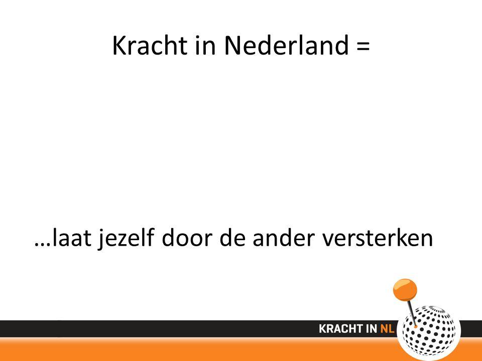 Kracht in Nederland = …laat jezelf door de ander versterken