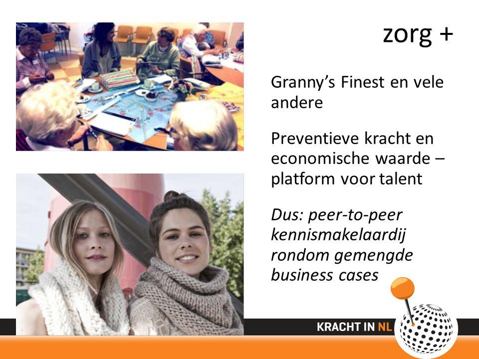 zorg + Granny's Finest en vele andere Preventieve kracht en economische waarde – platform voor talent Dus: peer-to-peer kennismakelaardij rondom gemengde business cases