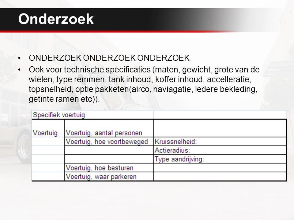 Onderzoek ONDERZOEK ONDERZOEK ONDERZOEK Ook voor technische specificaties (maten, gewicht, grote van de wielen, type remmen, tank inhoud, koffer inhou