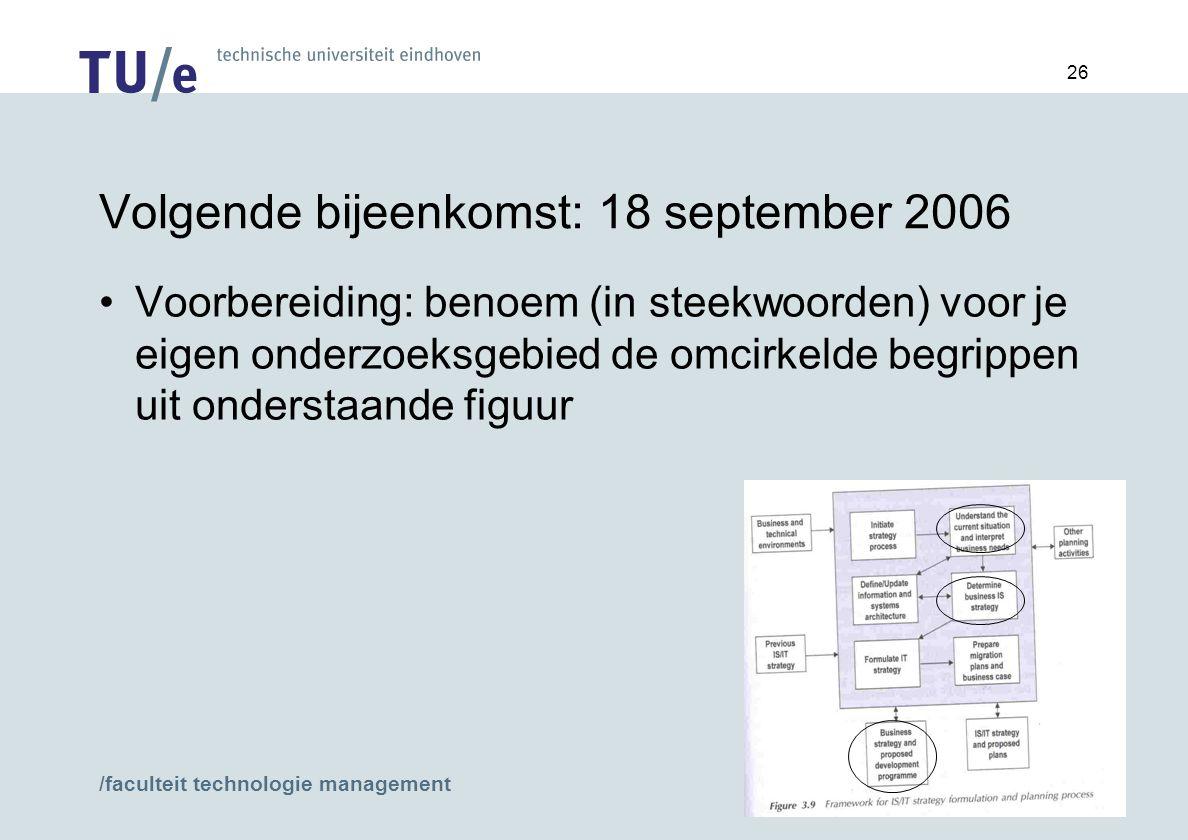 /faculteit technologie management 26 Volgende bijeenkomst: 18 september 2006 Voorbereiding: benoem (in steekwoorden) voor je eigen onderzoeksgebied de omcirkelde begrippen uit onderstaande figuur