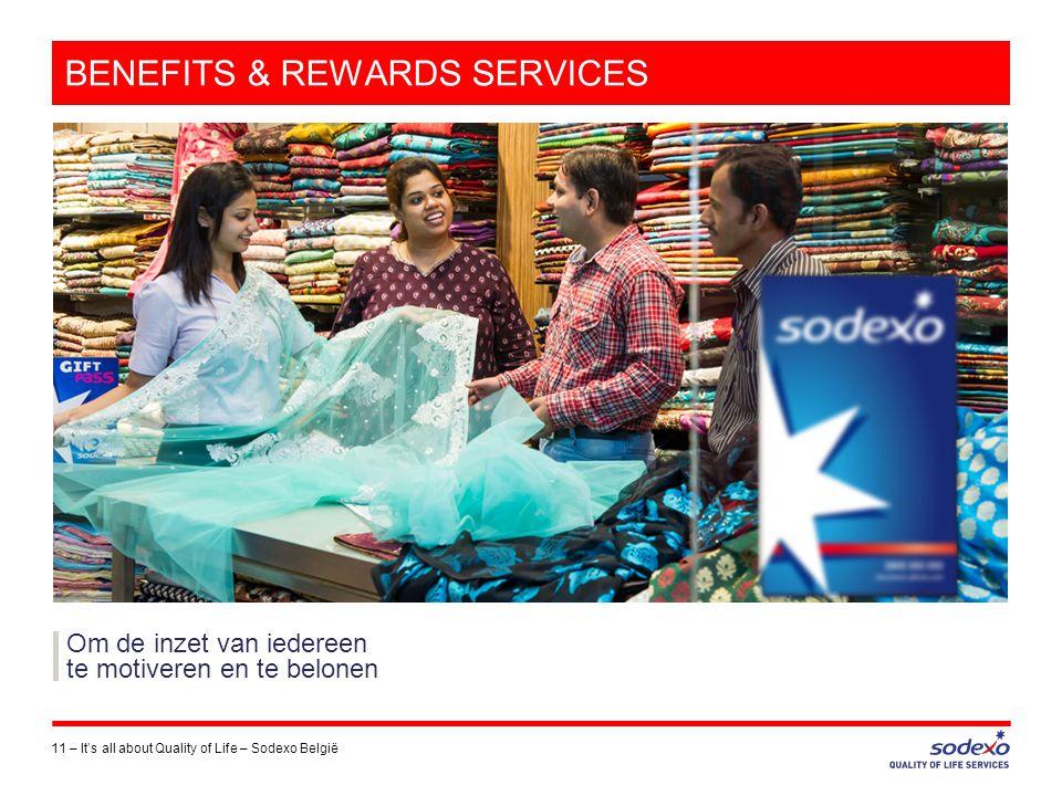 BENEFITS & REWARDS SERVICES 11 –It's all about Quality of Life – Sodexo België Om de inzet van iedereen te motiveren en te belonen