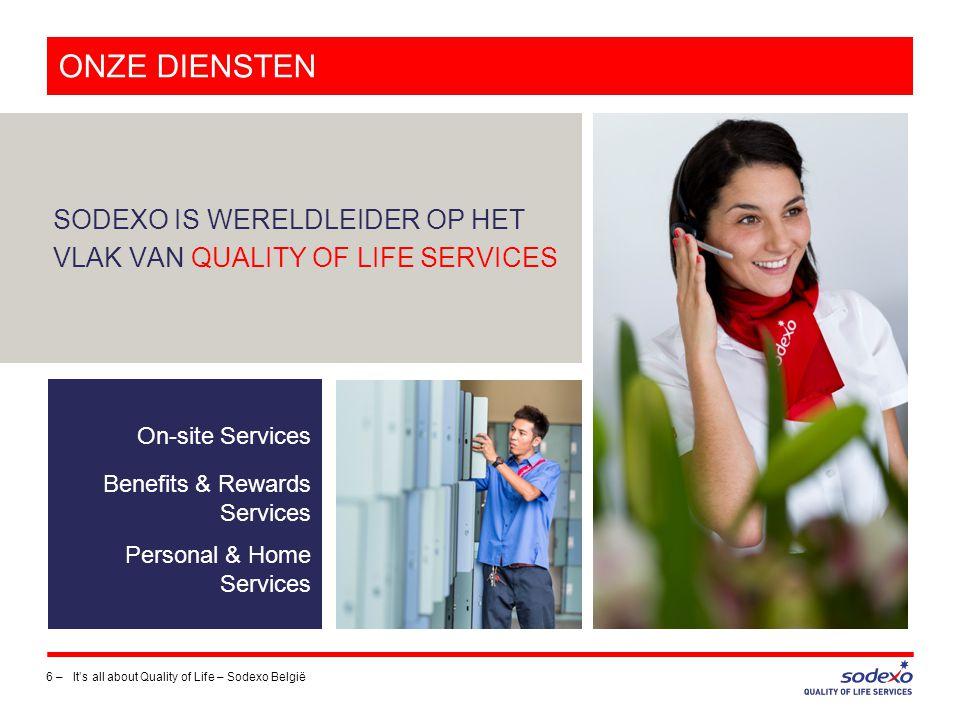 ON-SITE SERVICES 7 –It's all about Quality of Life – Sodexo België Om het persoonlijk welzijn te verzekeren, optimaliseren wij uw manier van werken en zorgen we voor een goede werking en de veiligheid van uw installaties