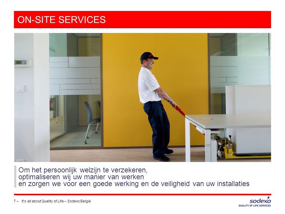 ON-SITE SERVICES 7 –It's all about Quality of Life – Sodexo België Om het persoonlijk welzijn te verzekeren, optimaliseren wij uw manier van werken en