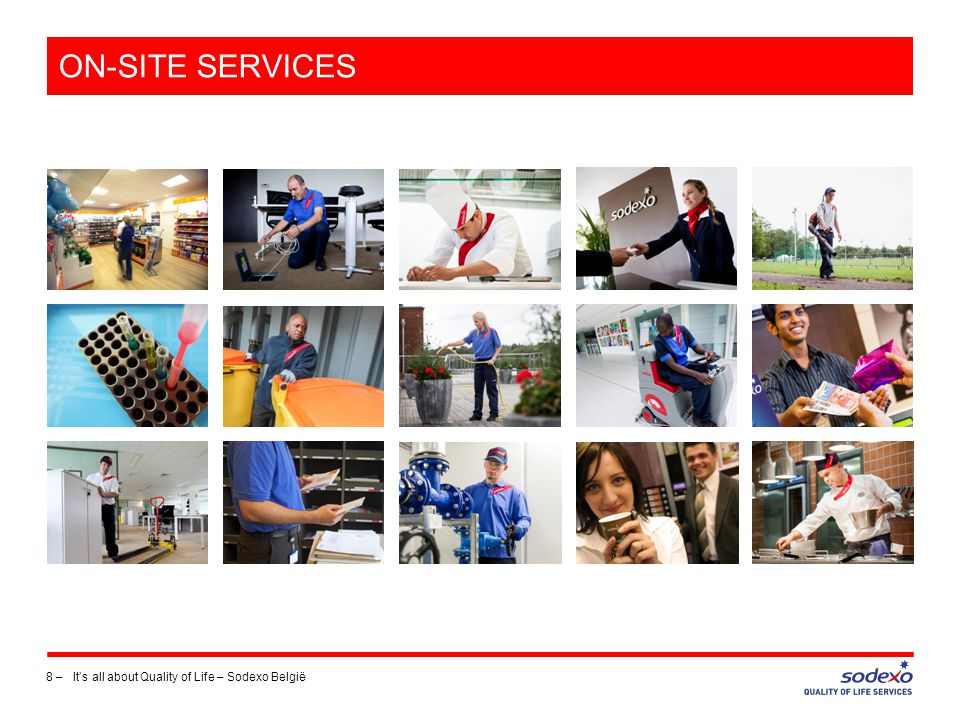 ON-SITE SERVICES – 6 KLANTENSEGMENTEN 9 –It's all about Quality of Life – Sodexo België Corporate Services Education Seniors