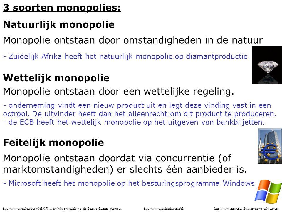 3 soorten monopolies: Natuurlijk monopolie Monopolie ontstaan door omstandigheden in de natuur - Zuidelijk Afrika heeft het natuurlijk monopolie op diamantproductie.