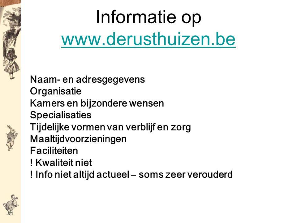 Informatie op www.derusthuizen.be www.derusthuizen.be Naam- en adresgegevens Organisatie Kamers en bijzondere wensen Specialisaties Tijdelijke vormen van verblijf en zorg Maaltijdvoorzieningen Faciliteiten .