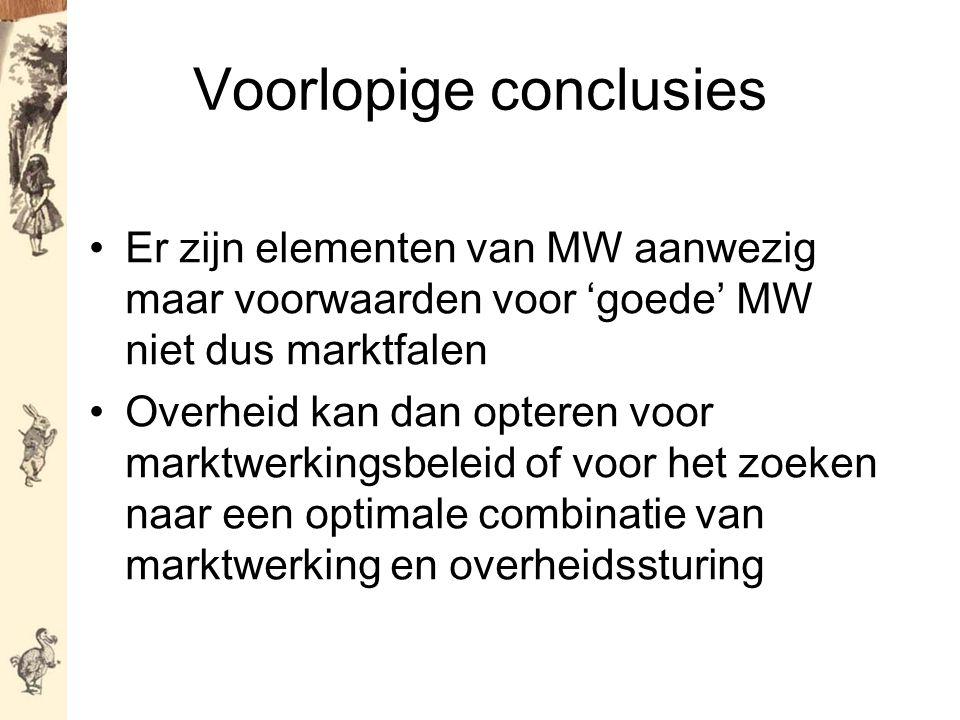 Er zijn elementen van MW aanwezig maar voorwaarden voor 'goede' MW niet dus marktfalen Overheid kan dan opteren voor marktwerkingsbeleid of voor het zoeken naar een optimale combinatie van marktwerking en overheidssturing