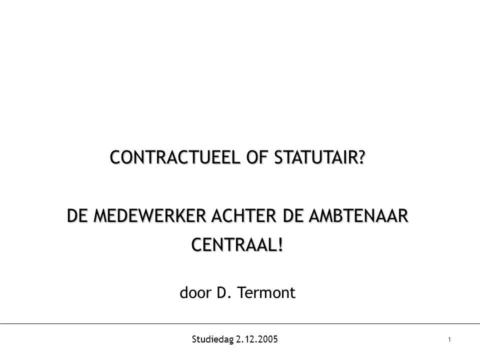 Studiedag 2.12.2005 12 Conclusies  Het debat over statutaire of contractuele tewerkstelling is geen zwart/wit-verhaal dat zich uitsluitend in euro's laat vertalen.
