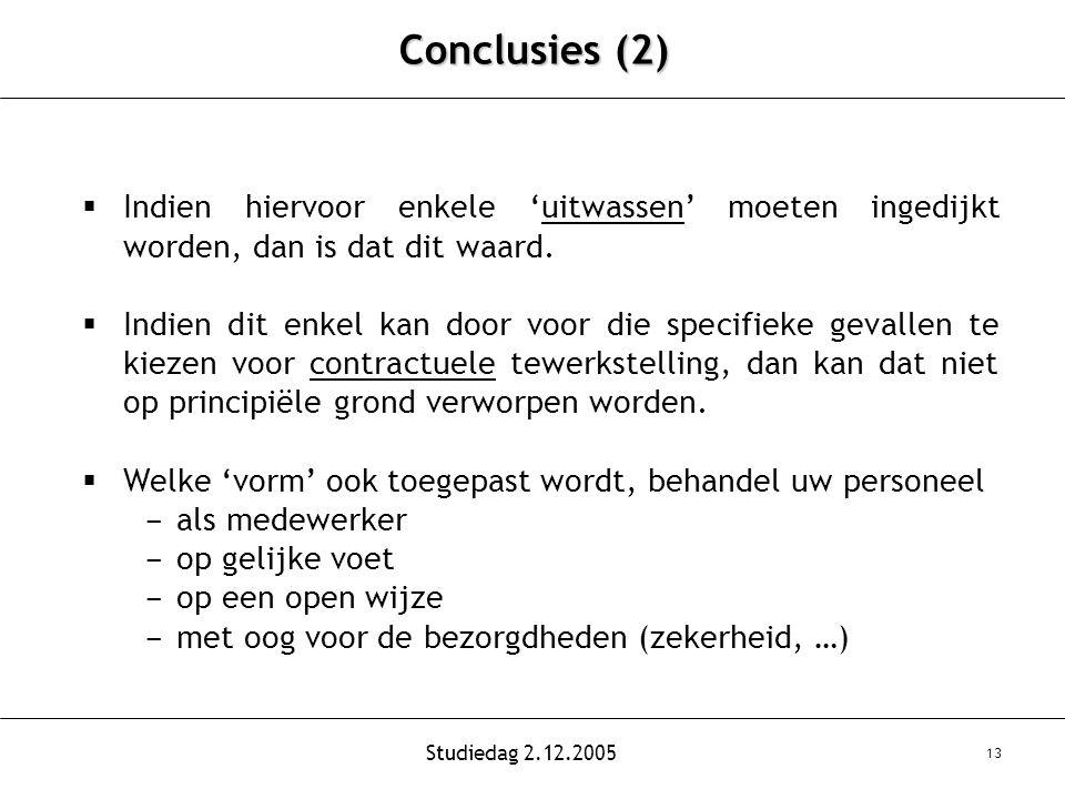 Studiedag 2.12.2005 13 Conclusies (2)  Indien hiervoor enkele 'uitwassen' moeten ingedijkt worden, dan is dat dit waard.