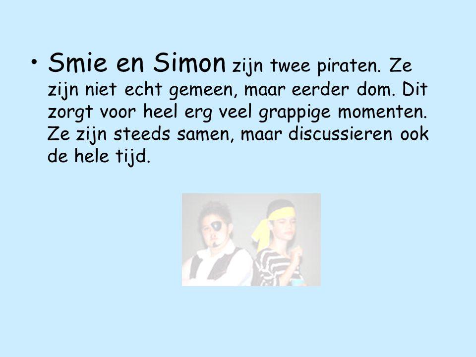 Smie en Simon zijn twee piraten.Ze zijn niet echt gemeen, maar eerder dom.